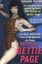 The real Bettie Page : the truth about the queen of the pin-ups