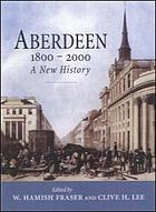Aberdeen, 1800 to 2000 : a new history