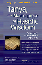 Tanya, the masterpiece of Hasidic wisdom : selections annotated & explained