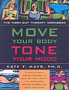 Move your body, tone your mood : the workout therapy workbook