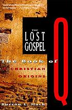 The lost gospel : the book of Q & Christian origins