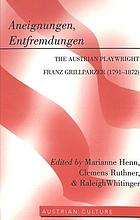 Aneignungen, Entfremdungen : the Austrian playwright Franz Grillparzer (1791-1872)