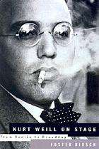 Kurt Weill on stage : from Berlin to Broadway