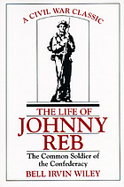 The life of Johnny Reb, the common soldier of the Confederacy