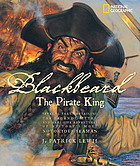 Blackbeard, the pirate king : several yarns detailing the legends, myths, and real-life adventures of history's most notorious seaman : told in verse