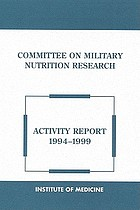 Committee on Military Nutrition Research : activity report, December 1, 1994, through May 31, 1999 : Food and Nutrition Board, Institute of Medicine