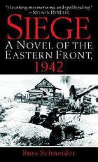 Siege : a novel of the Eastern Front, 1942