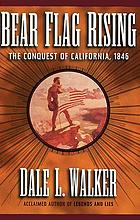 Bear Flag rising : the conquest of California, 1846