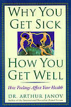 Why you get sick and how you get well : the healing power of feelings