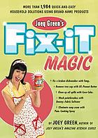 Joey Green's fix-it magic : more than 1,971 quick-and-easy household solutions using brand-name products