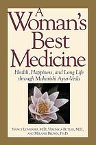 A woman's best medicine : health, happiness, and long life through Ayur-Veda