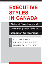 Executive styles in Canada : cabinet structures and leadership practices in Canadian government