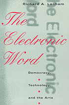 The electronic word : democracy, technology, and the arts