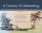 A country so interesting : the Hudson's Bay Company and two centuries of mapping, 1670-1870