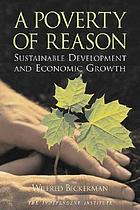 A poverty of reason : sustainable development and economic growth