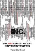 Fun Inc. : why games are the 21st century's most serious business