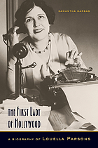 The first lady of Hollywood : a biography of Louella Parsons