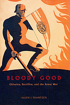 Bloody good : chivalry, sacrifice, and the Great War