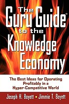The Guru guide to the knowledge economy : the best ideas for operating profitably in a hyper-competitive world