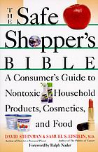 The safe shopper's bible : a consumer's guide to nontoxic household products, cosmetics, and food