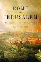 Rome and Jerusalem : the clash of ancient civilizations