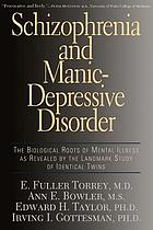 Schizophrenia and manic-depressive disorder : the biological roots of mental illness as revealed by the landmark study of identical twins
