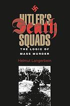 Hitler's death squads : the logic of mass murder