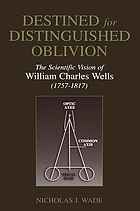 Destined for distinguished oblivion : the scientific vision of William Charles Wells (1757-1817)