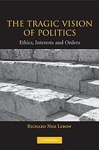 The tragic vision of politics : ethics, interests, and orders