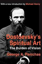 The burden of vision : Dostoevsky's spiritual art
