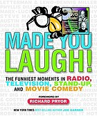Made you laugh! : the funniest moments in radio, television, stand-up, and movie comedy