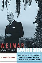 Weimar on the Pacific : German exile culture in Los Angeles and the crisis of modernism