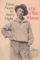 From noon to starry night : a life of Walt Whitman