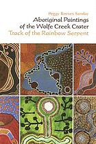 Aboriginal paintings of the Wolfe Creek Crater : track of the rainbow serpent