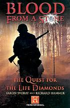 Blood from a stone : the quest for the life diamonds