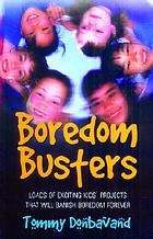 Boredom busters loads of exciting kids' projects that will banish boredom forever