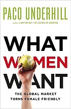 What women want : the global marketplace turns female friendly /Paco Underhill
