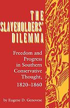 The slaveholders' dilemma : freedom and progress in southern conservative thought, 1820-1860