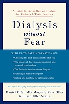 Dialysis without fear : a guide to living well on dialysis for patients and their families