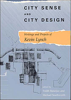 City sense and city design : writings and projects of Kevin Lynch