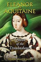 Eleanor of Aquitaine : queen of the troubadours