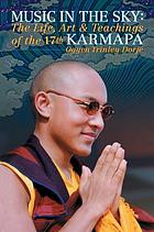 Music in the sky : the life, art, and teachings of the 17th Gyalwa Karmapa Ogyen Trinley Dorje