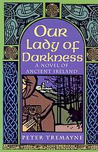 Our lady of darkness : a novel of ancient Ireland