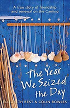 The year we seized the day : a true story of friendship and renewal on the Camino