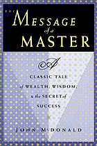 The message of a master a classic tale of wealth, wisdom, & the secret of success