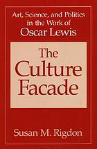 The culture facade : art, science, and politics in the work of Oscar Lewis