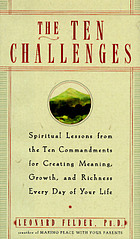 The ten challenges : spiritual lessons from the Ten Commandments for creating meaning, growth, and richness every day of your life