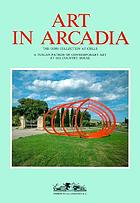 Art in Arcadia : the Gori collection, Celle : a Tuscan patron of contemporary art at his country house