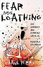 Fear and loathing : the strange and terrible saga of Hunter S. Thompson