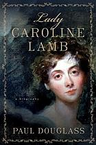 Lady Caroline Lamb : a biography